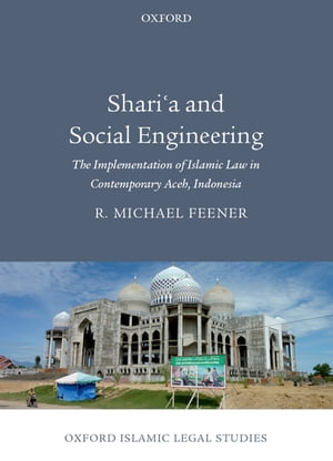Shari'a and Social Engineering The Implementation of Islamic Law in Contemporary Aceh,  Indonesia