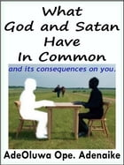 What God And Satan Have in Common: ...and its consequence on you. by AdeOluwa Ope. Adenaike