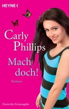 Mach doch!: Roman by Carly Phillips