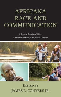 Africana Race and Communication: A Social Study of Film, Communication, and Social Media
