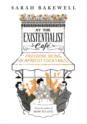At The Existentialist Caf� Freedom,  Being,  and Apricot Cocktails