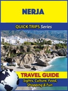 Nerja Travel Guide (Quick Trips Series): Sights, Culture, Food, Shopping & Fun by Shane Whittle