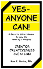 Yes-Anyone Can!: A Secret to Attract Success By Using the Three Big C Principles