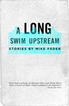 A Long Swim Upstream: Stories by Mike Feder by Mike Feder