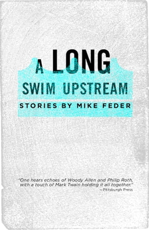 A Long Swim Upstream Stories by Mike Feder