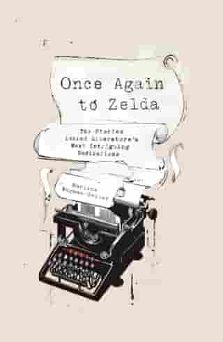 Once Again to Zelda: The Stories Behind Literature's Most Intriguing Dedications by Marlene Wagman-Geller