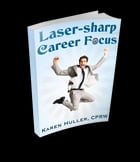 Laser-sharp Career Focus: Pinpoint Your Passion and Purpose in 30 Days by Karen Huller