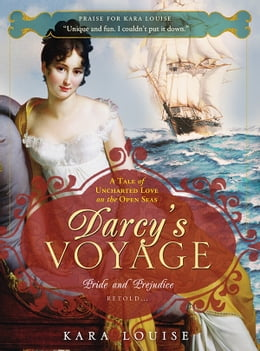 Book Darcy's Voyage: A tale of uncharted love on the open seas by Kara Louise