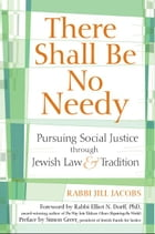 There Shall Be No Needy: Pursuing Social Justice through Jewish Law and Tradition by Rabbi Jill Jacobs