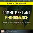 Commitment and Performance: Make Your Failures Pay Off for You! by Dean A. Shepherd
