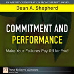 Book Commitment and Performance: Make Your Failures Pay Off for You! by Dean A. Shepherd
