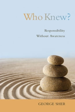 Book Who Knew?: Responsibility Without Awareness by George Sher