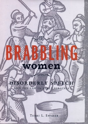 Brabbling Women Disorderly Speech and the Law in Early Virginia