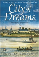 City of Dreams: A Novel of Early Manhattan by Beverly Swerling