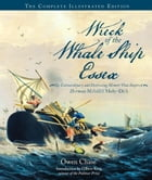Wreck of the Whale Ship Essex: The Complete Illustrated Edition: The Extraordinary and Distressing…
