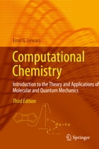 Computational Chemistry: Introduction to the Theory and Applications of Molecular and Quantum Mechanics by Errol G. Lewars