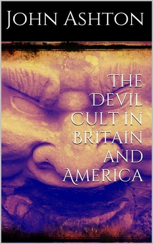 The Devil Cult in Britain and America by John Ashton