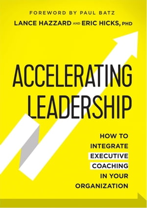 Accelerating Leadership: How to Integrate Executive Coaching in Your Organization