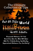 The Ultimate Collection Of Tips For Out-Of-This-World Halloween Craft Ideas: Homemade Halloween Art And Decorations You Can Make With Your Kids For A  by KMS Publishing