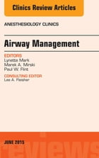 Airway Management, An Issue of Anesthesiology Clinics, E-Book by Lynette Mark, MD