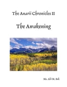 The Anarii Chronicles 2 - The Awakening by Alii M. Bek