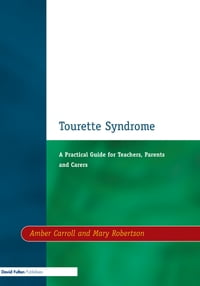 Tourette Syndrome: A Practical Guide for Teachers, Parents and Carers