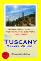 Tuscany, Italy Travel Guide - Sightseeing, Hotel, Restaurant & Shopping Highlights (Illustrated) by Shawn Middleton