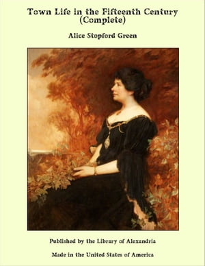 Town Life in the Fifteenth Century (Complete) by Alice Stopford Green