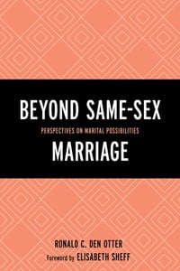 Beyond Same-Sex Marriage: Perspectives on Marital Possibilities