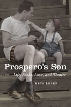 Prospero's Son: Life, Books, Love, and Theater