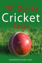 101 Quirky Cricket Facts by Hugh Larkin