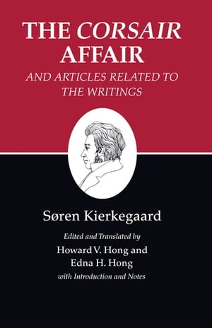 "Kierkegaard's Writings,  XIII The ""Corsair Affair"" and Articles Related to the Writings"