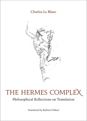 The Hermes Complex Philosophical Reflections on Translation