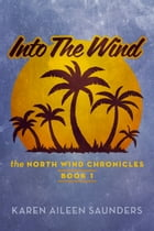 Into The Wind: The Northwind Chronicles Book 1 by Karen Aileen Saunders