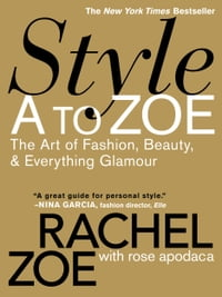 Style A to Zoe: The Art of Fashion, Beauty, & Everything Glamour