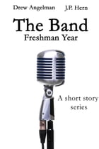 The Band: Freshman Year: The Band by Drew Angleman