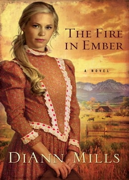 Book The Fire in Ember: A Novel by DiAnn Mills
