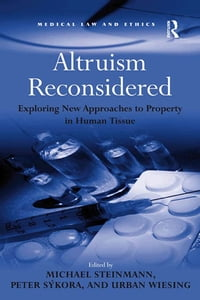Altruism Reconsidered: Exploring New Approaches to Property in Human Tissue