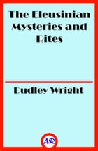 The Eleusinian Mysteries and Rites by Dudley Wright