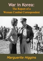 War in Korea: The Report of a Woman Combat Correspondent by Marguerite Higgins