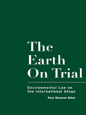 The Earth on Trial Environmental Law on the International Stage