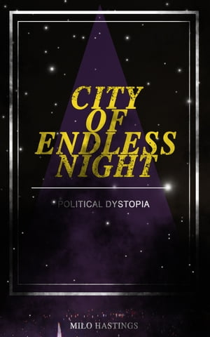 CITY OF ENDLESS NIGHT (Political Dystopia): Foreseeing the Rise of Nazi Fascism by Milo Hastings