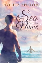 The Sea Calls My Name by Hollis Shiloh