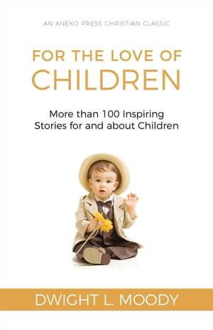 For the Love of Children: More than 100 Inspiring Stories for and about Children