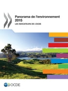 Panorama de l'environnement 2015: Les indicateurs de l'OCDE by Collectif