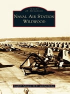 Naval Air Station Wildwood by Joseph E. Salvatore M.D.