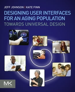 Book Designing User Interfaces for an Aging Population: Towards Universal Design by Jeff Johnson