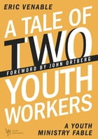 A Tale of Two Youth Workers: A Youth Ministry Fable by Eric Venable