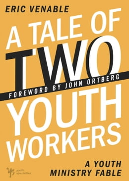 Book A Tale of Two Youth Workers: A Youth Ministry Fable by Eric Venable