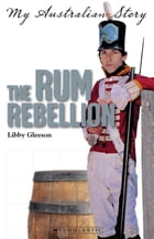 The Rum Rebellion by Libby Gleeson